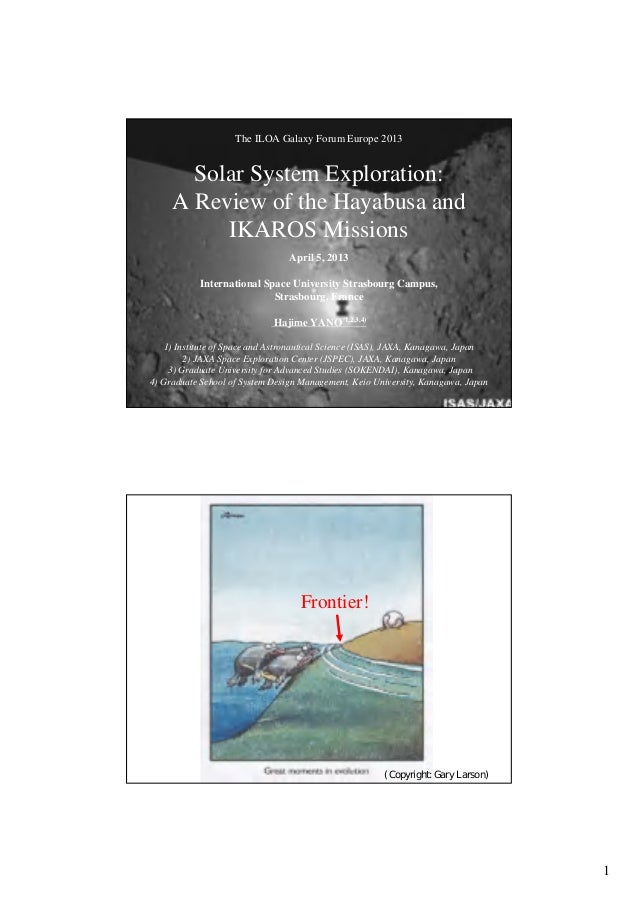 The ILOA Galaxy Forum Europe 2013       Solar System Exploration:     A Review of the Hayabusa and          IKAROS Mission...
