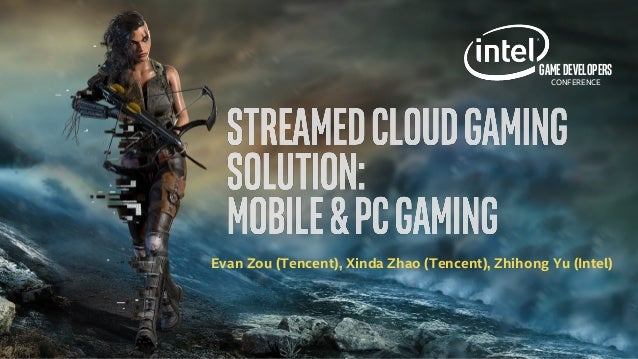 Streamed Cloud Gaming Solutions for Android* and PC Games