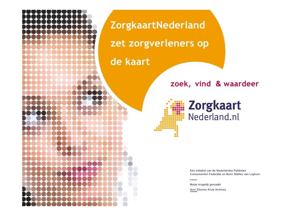 ZorgkaartNederlandzet zorgverleners opde kaart            zoek, vind & waardeer                Een initiatief van de Neder...