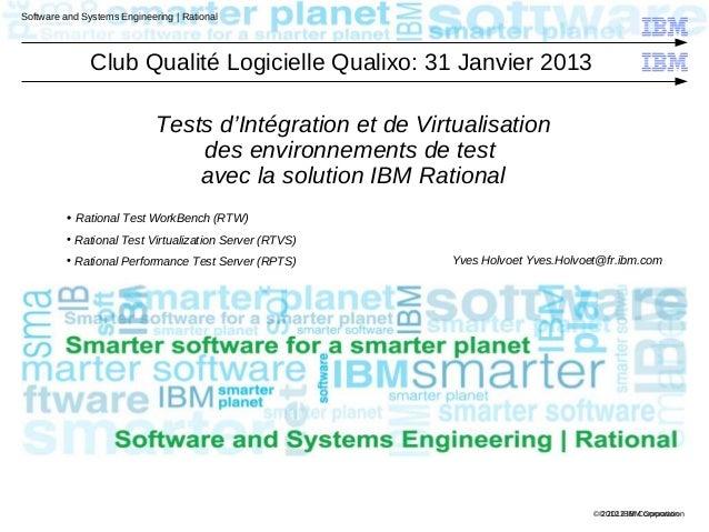 © 2012 IBM Corporation Software and Systems Engineering   Rational © 2012 IBM Corporation Tests d'Intégration et de Virtua...