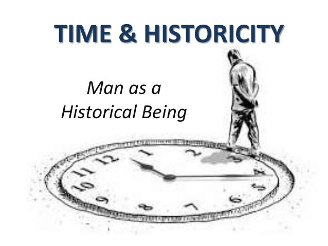 Man as a Historical Being TIME & HISTORICITY