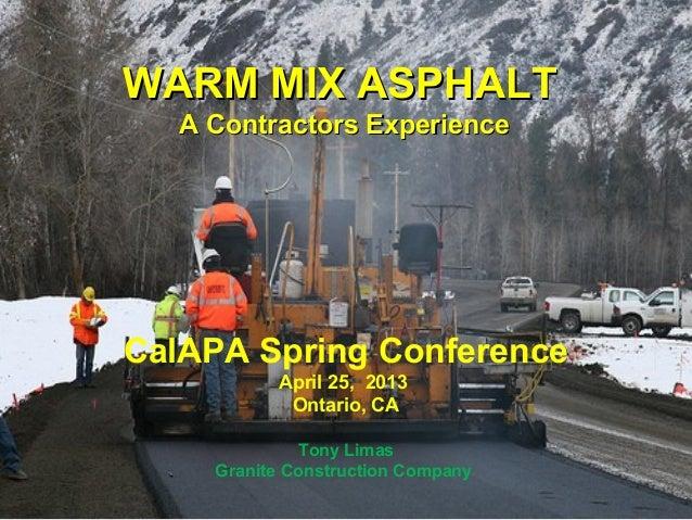 WARM MIX ASPHALTWARM MIX ASPHALTA Contractors ExperienceA Contractors ExperienceCalAPA Spring ConferenceApril 25, 2013Onta...