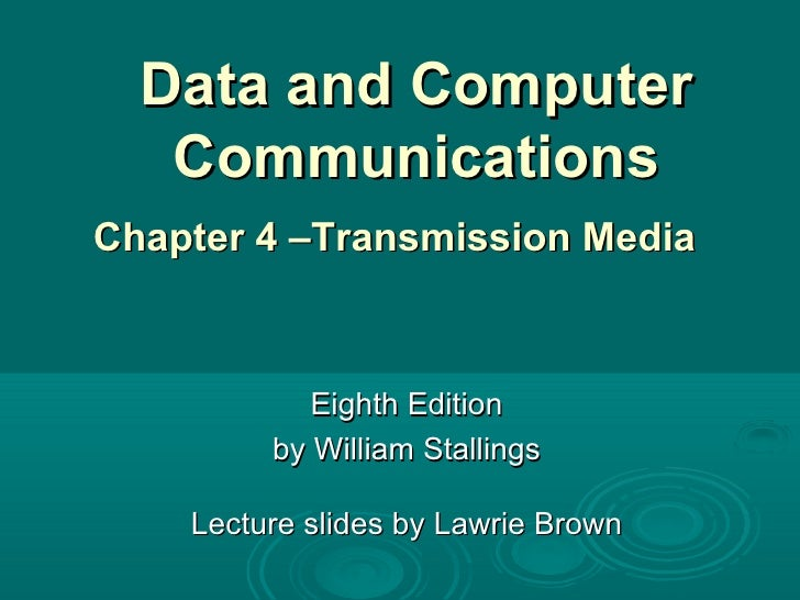 Data and Computer Communications Eighth Edition by William Stallings Lecture slides by Lawrie Brown Chapter 4 –Transmissio...