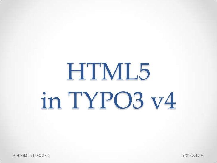 HTML5             in TYPO3 v4HTML5 in TYPO3 4.7         3/31/2012   1