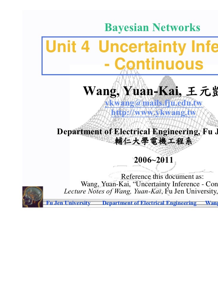 Bayesian NetworksUnit 4 Uncertainty Inference        - Continuous              Wang, Yuan-Kai, 王元凱                     ykw...