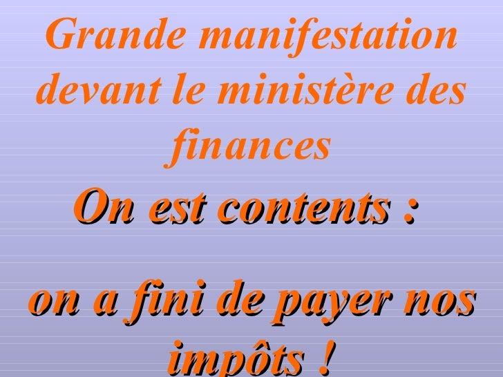 Grande manifestation devant le ministère des        finances   On est contents : on a fini de payer nos        impôts !