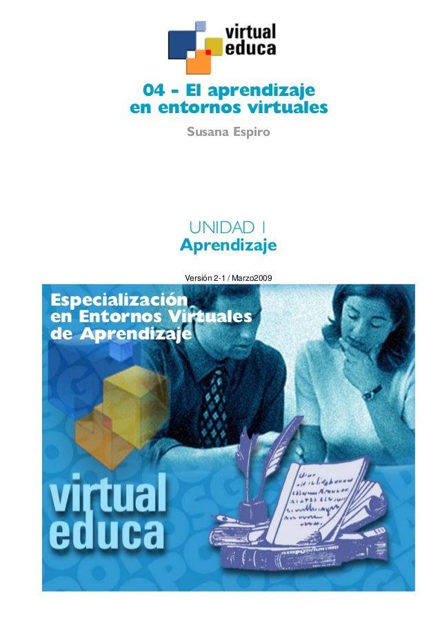 04 - El aprendizaje        en entornos virtuales              Susana Espiro              UNIDAD 1             Aprendizaje ...