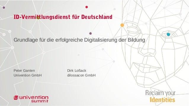 ID-Vermittlungsdienst für Deutschland Grundlage für die erfolgreiche Digitalisierung der Bildung Peter Ganten Dirk Loßack ...