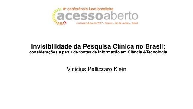 Invisibilidade da Pesquisa Clínica no Brasil: considerações a partir de fontes de informação em Ciência &Tecnologia Vinici...