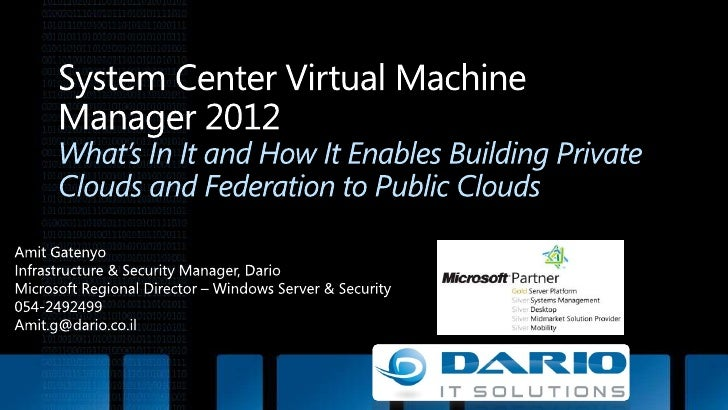 System Center Virtual Machine Manager 2012What's In It and How It Enables Building Private Clouds and Federation to Public...