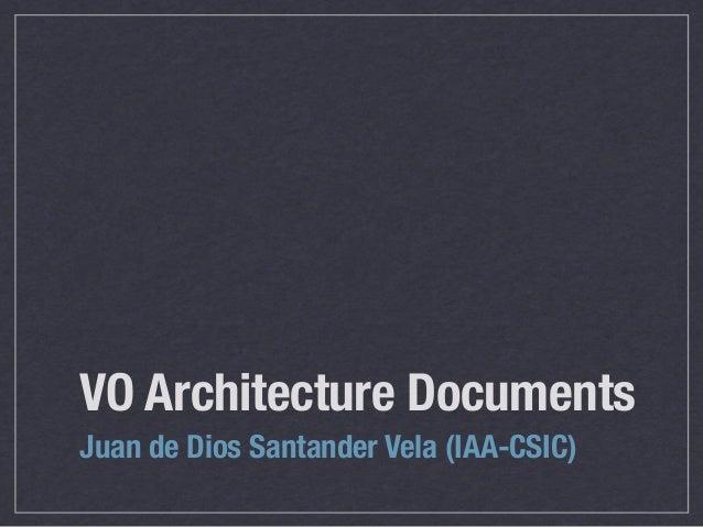 VO Architecture DocumentsJuan de Dios Santander Vela (IAA-CSIC)