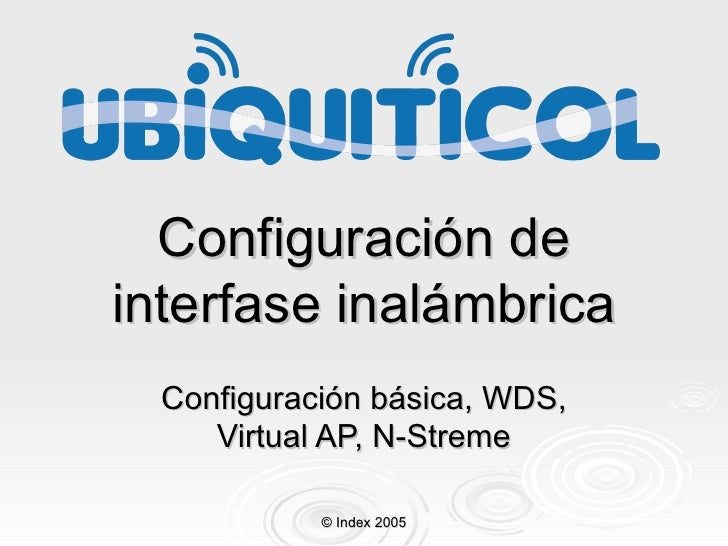 Configuración de interfase inalámbrica Configuración básica, WDS, Virtual AP, N-Streme © Index 2005
