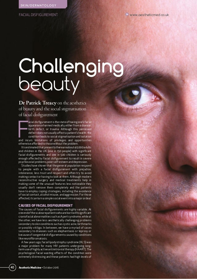 40 Aesthetic Medicine • October 2016 FACIAL DISFIGUREMENT www.aestheticmed.co.uk S K I N / D E R M AT O L O G Y Dr Patrick...