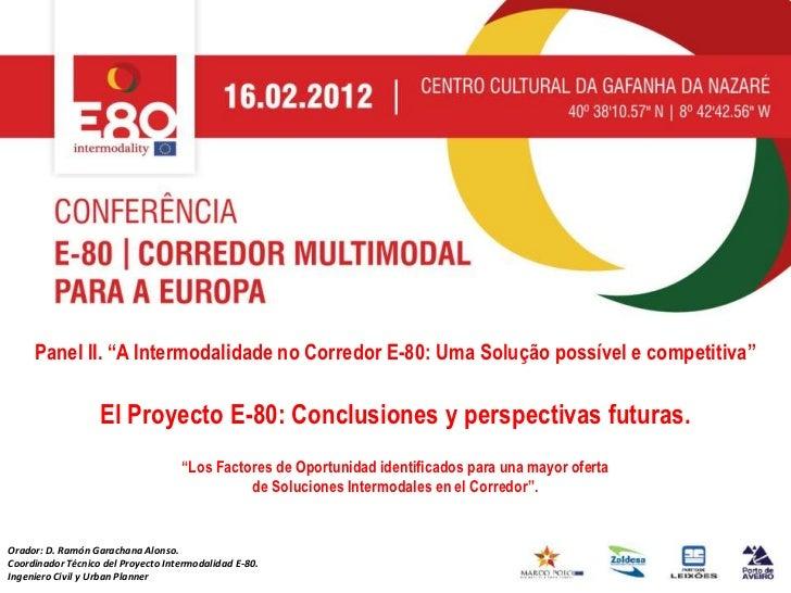 """Panel II. """"A Intermodalidade no Corredor E-80: Uma Solução possível e competitiva""""                   El Proyecto E-80: Con..."""