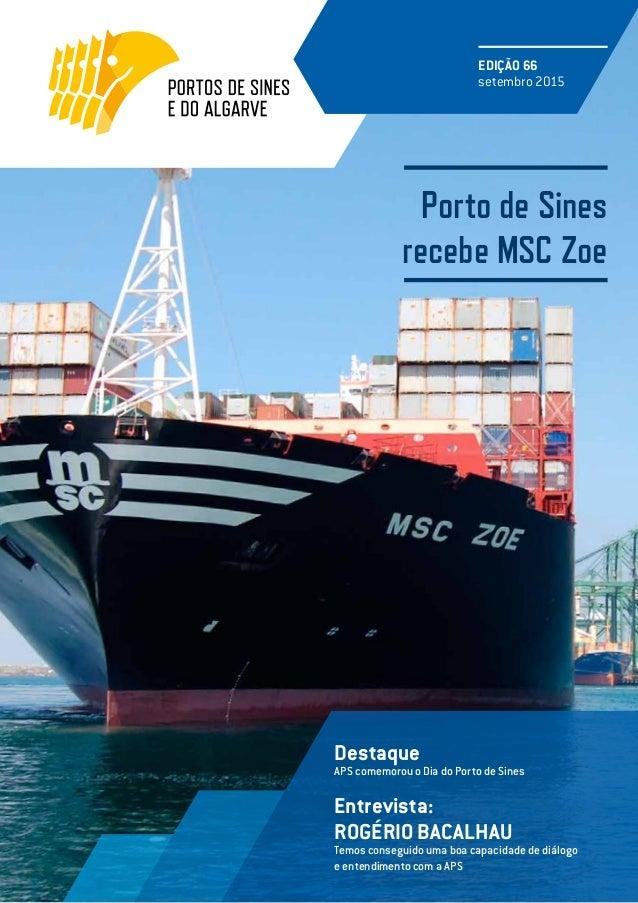 Porto de Sines recebe MSC Zoe EDIÇÃO 66 setembro 2015 Entrevista: ROGÉRIO BACALHAU Temos conseguido uma boa capacidade de ...