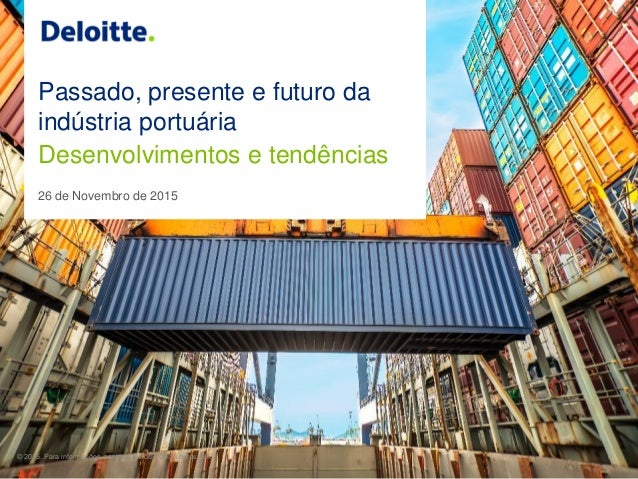 © 2015. Para informações, contacte Deloitte Consultores, SA Divulgação de informação financeira 0 Passado, presente e futu...