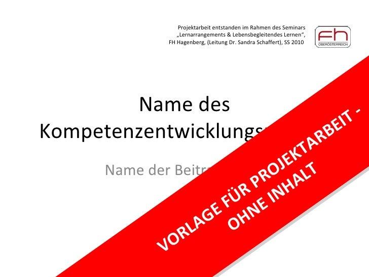 Name des Kompetenzentwicklungsprojekt Name der Beitragenden VORLAGE FÜR PROJEKTARBEIT - OHNE INHALT