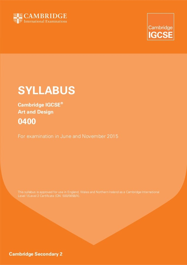 SYLLABUS   Cambridge IGCSE®   Art and Design   0400   For examination in June and November 2015   This syllabus is approve...