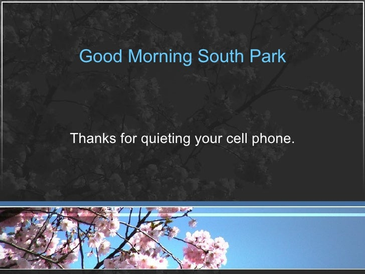 Good Morning South Park Thanks for quieting your cell phone.