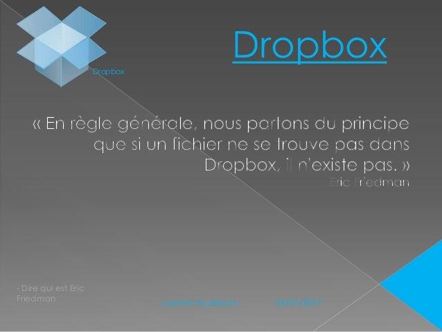 Dropbox Dropbox  - Dire qui est Eric Friedman  N°1 Laurent Audeiryck  04/01/2014
