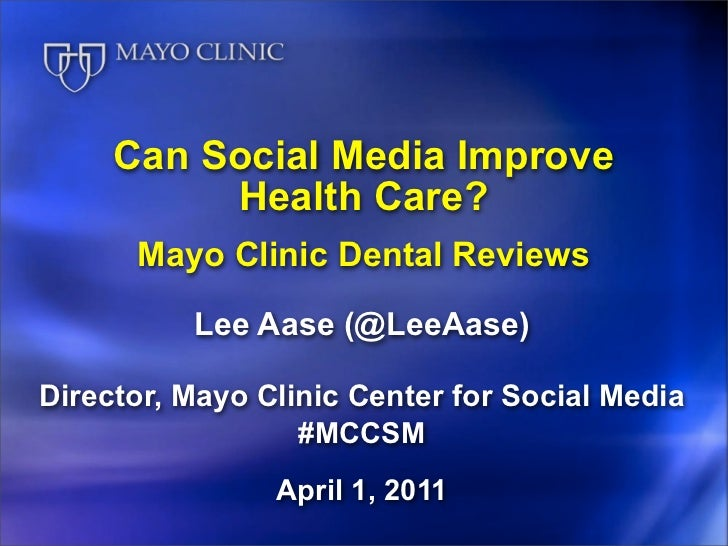 Can Social Media Improve          Health Care?      Mayo Clinic Dental Reviews          Lee Aase (@LeeAase)Director, Mayo ...