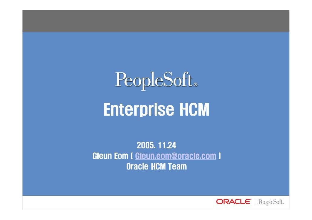 Enterprise HCM              2005. 11.24 Gieun Eom ( Gieun.eom@oracle.com )          Oracle HCM Team