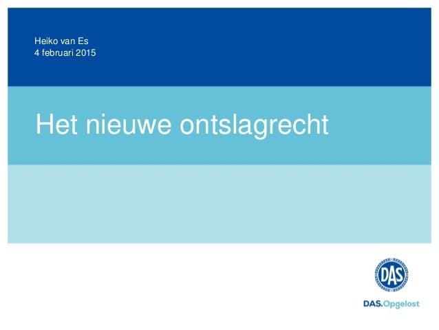 Het nieuwe ontslagrecht 4 februari 2015 Heiko van Es