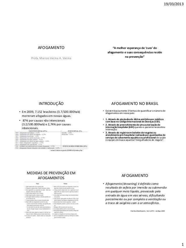 """19/03/2013 1 AFOGAMENTO Profa. Marion Vecina A. Vecina """"A melhor esperança de 'cura' do afogamento e suas consequências re..."""