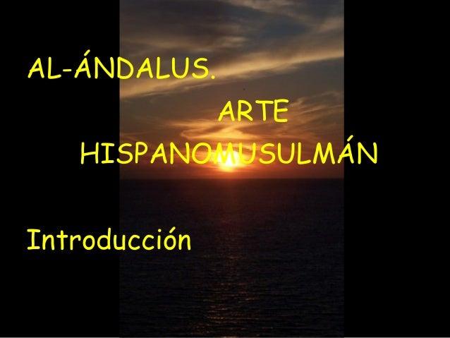 AL-ÁNDALUS.  ARTE  HISPANOMUSULMÁN  Introducción