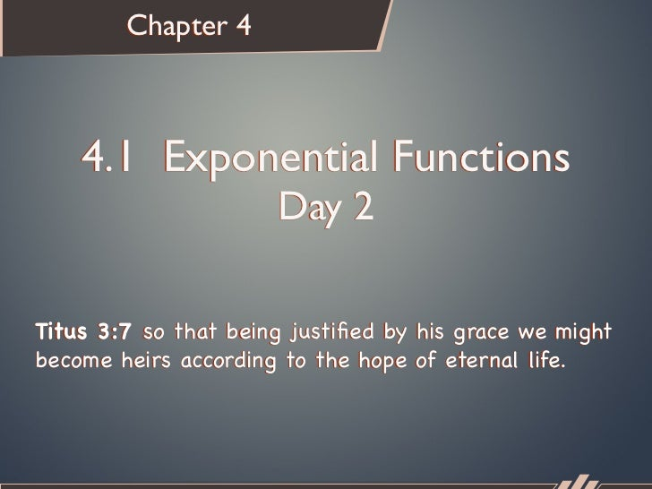 Chapter 4    4.1 Exponential Functions                      Day 2Titus 3:7so that being justified by his grace we mightbec...