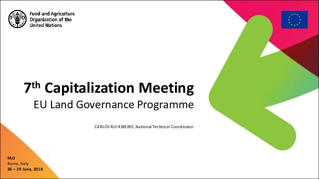7th Capitalization Meeting EU Land Governance Programme FAO Rome, Italy 26 – 29 June, 2018 CARLOS RUI RIBEIRO, National Te...