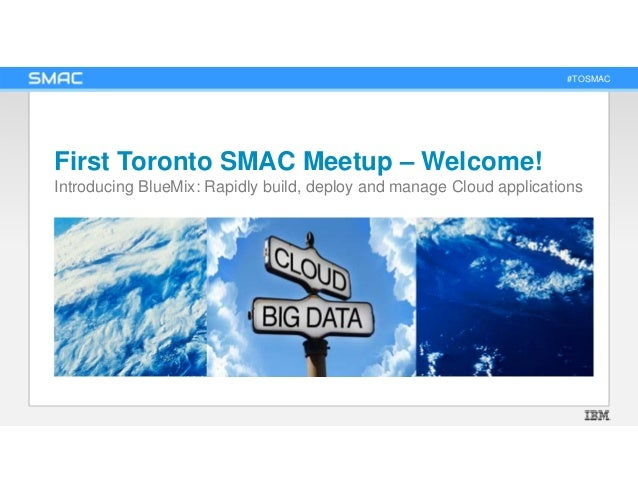 #TOSMAC First Toronto SMAC Meetup – Welcome! Introducing BlueMix: Rapidly build, deploy and manage Cloud applications
