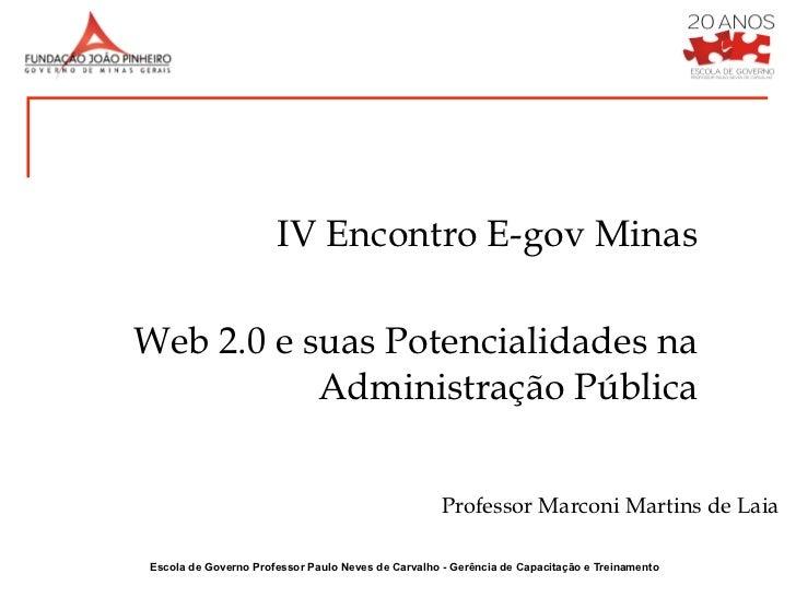 IV Encontro E-gov MinasWeb 2.0 e suas Potencialidades na           Administração Pública                                  ...