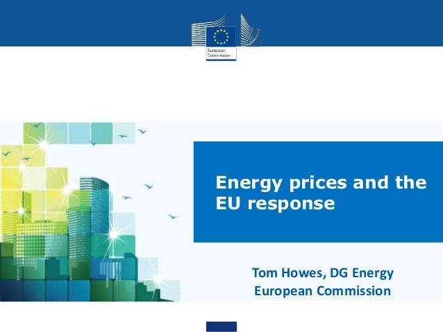 Tom Howes, DG Energy European Commission Energy prices and the EU response