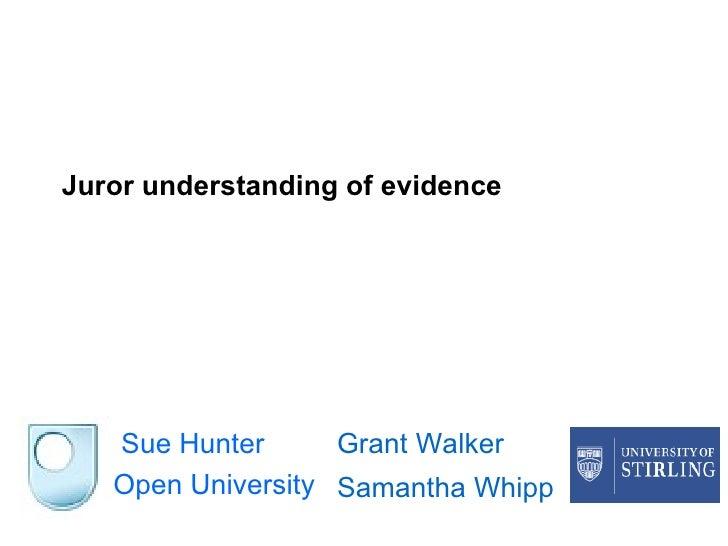 Juror understanding of evidence   Sue Hunter Open University Grant Walker Samantha Whipp