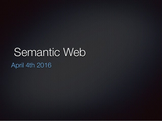 Semantic Web April 4th 2016