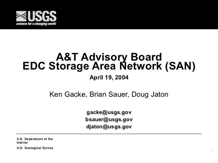 A&T Advisory Board EDC Storage Area Network (SAN) April 19, 2004 Ken Gacke, Brian Sauer, Doug Jaton [email_address] [email...