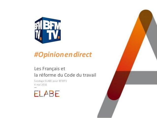 #Opinion.en.direct Les Français et la réforme du Code du travail Sondage ELABE pour BFMTV 4 mai 2016