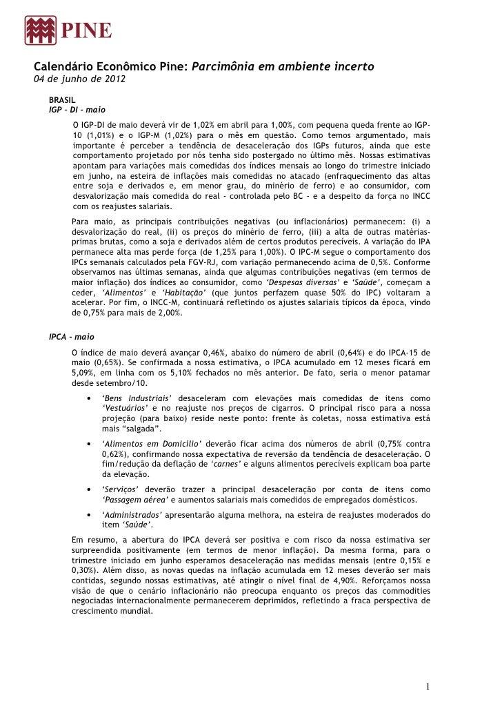 Calendário Econômico Pine: Parcimônia em ambiente incerto04 de junho de 2012   BRASIL   IGP – DI - maio         O IGP-DI d...