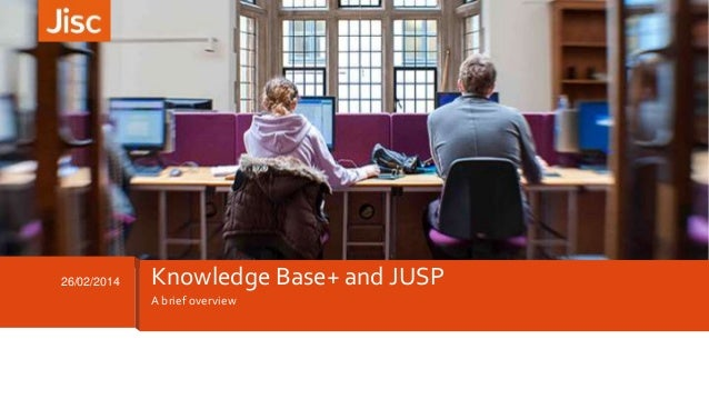 A brief overview 26/02/2014 Knowledge Base+ and JUSP