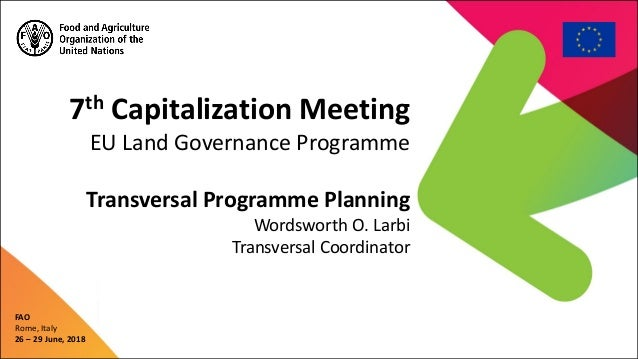 7th Capitalization Meeting EU Land Governance Programme Transversal Programme Planning Wordsworth O. Larbi Transversal Coo...