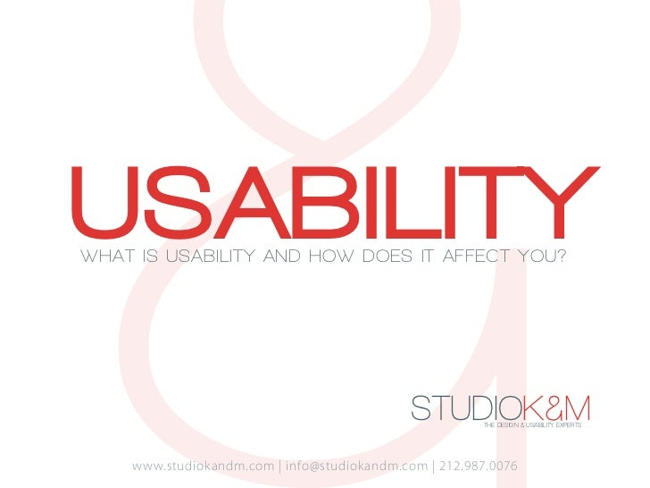 USABILITYWHAT IS USABILITY AND HOW DOES IT AFFECT YOU?                                             STUDIOK&M THE DESIGN & ...