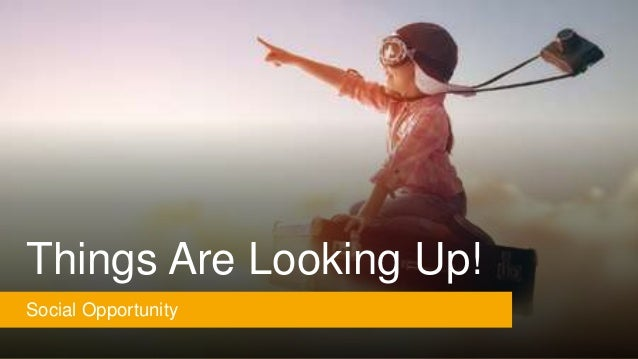Things Are Looking Up! Social Opportunity