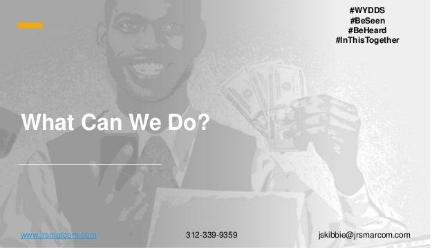 What Can We Do? www.jrsmarcom.com 312-339-9359 jskibbie@jrsmarcom.com #WYDDS #BeSeen #BeHeard #InThisTogether