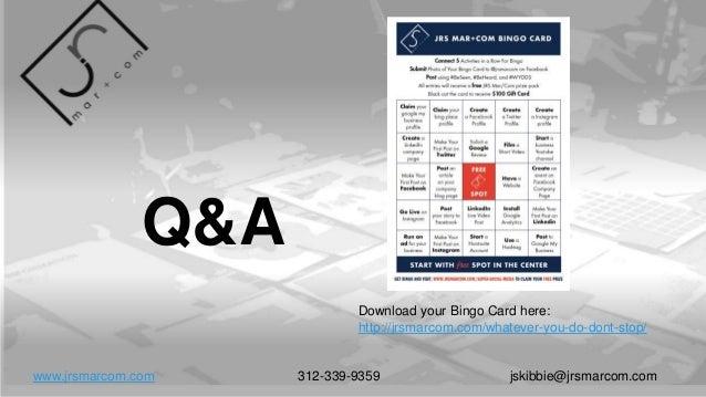 Q&A www.jrsmarcom.com 312-339-9359 jskibbie@jrsmarcom.com Download your Bingo Card here: http://jrsmarcom.com/whatever-you...