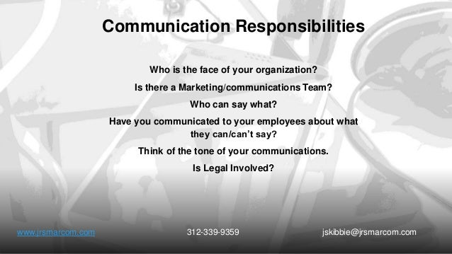 Communication Responsibilities Who is the face of your organization? Is there a Marketing/communications Team? Who can say...