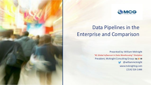 """Data Pipelines in the Enterprise and Comparison Presented by: William McKnight """"#1 Global Influencer in Data Warehousing"""" ..."""