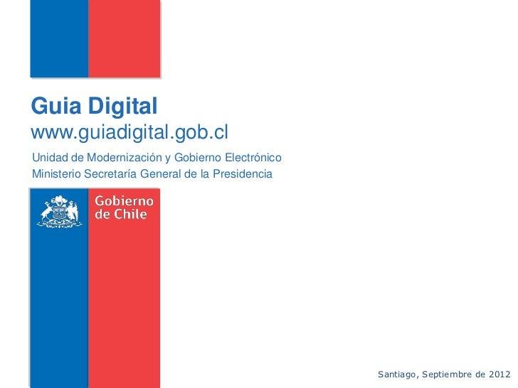 Guia Digitalwww.guiadigital.gob.clUnidad de Modernización y Gobierno ElectrónicoMinisterio Secretaría General de la Presid...