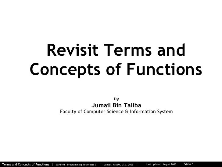Revisit Terms and Concepts of Functions by Jumail Bin Taliba Faculty of Computer Science & Information System