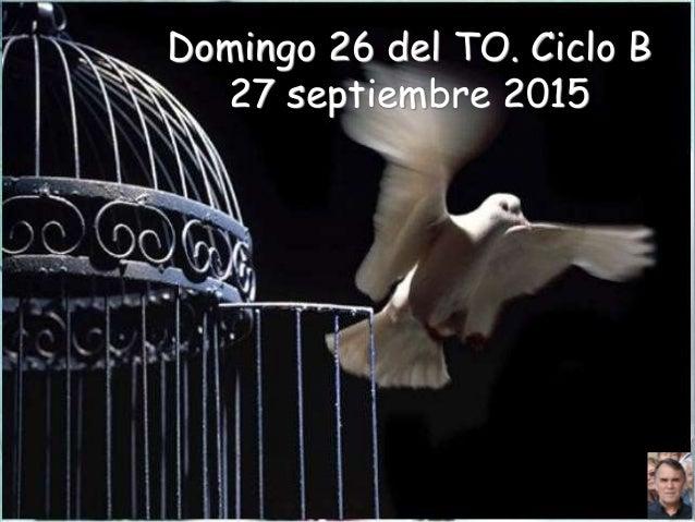 Domingo 26 del TO. Ciclo B 27 septiembre 2015